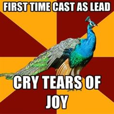 This was so me :D Thespian Peacock