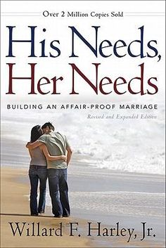 """""""His Needs, Her Needs: Building an Affair-Proof Marriage"""" - identify the ten most vital needs of men and women and learn how to satisfy those needs in your spouse. #love #marriage #books #goodreads"""