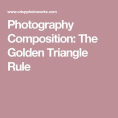 Photography Composition: The Golden Triangle Rule