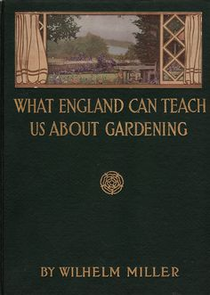 Miller, Wilhelm--What England Can Teach Us About Gardening--Doubleday Page, 1911 | Flickr - Photo Sharing!