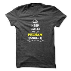 Keep Calm and Let PELHAM Handle it - #cool gift #bridal gift. LIMITED TIME PRICE => https://www.sunfrog.com/LifeStyle/Keep-Calm-and-Let-PELHAM-Handle-it.html?68278