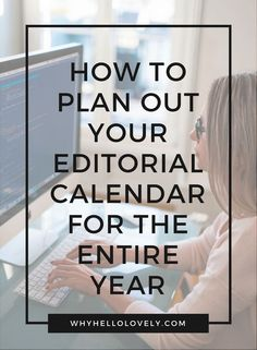 How to Plan Out Your Editorial Calendar For The Entire Year | Why Hello Lovely
