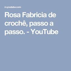 Rosa Fabricia de crochê, passo a passo. - YouTube