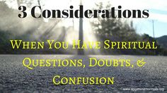 3 Considerations When You Have Spiritual Questions, Doubts, and Confusion | Aggieland Mormons