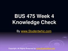 BUS 475 Week 4 Knowledge Check by via slideshare Exam Answer, Final Exams, Phoenix, Knowledge, University, Link, Check, Finals, Colleges