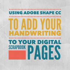 Using Adobe Shape to Add Your Handwriting to Your Digital Scrapbook Pages