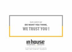 Our Clients say We Trust You. We are #inhouse #Advertising & #Branding