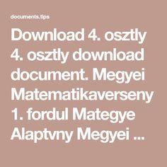 Download 4. osztly 4. osztly download document. Megyei Matematikaverseny 1. fordul Mategye Alaptvny Megyei Matematikaverseny 1. fordul Mategye... Document, Pdf, Math Equations