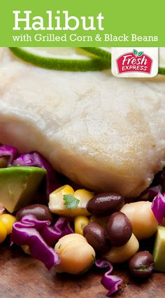 For #GoodFriday, try this Halibut with Grilled Corn & Black Bean Salad - no meat, lots of flavor!