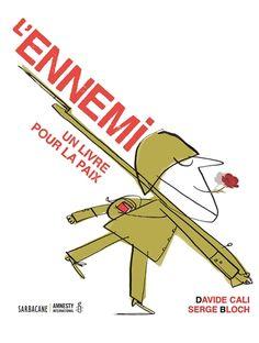 L'ennemi : un livre pour la paix / [texte de] Davide Cali ; [illustrations de] Serge Bloch. Éditions Amnesty International -- Album pour enfants.