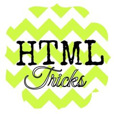HTML Tricks for your blog