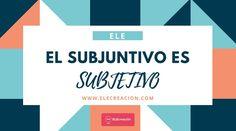 El subjuntivo es subjetivo. Oraciones que expresan probabilidad, oraciones concesivas, oraciones relativas, estructuras valorativas. Ejemplos