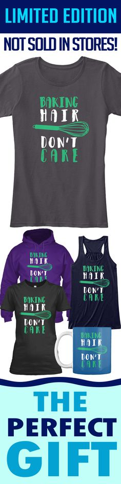 Baking Hair, Don't Care - Limited edition. Order 2 or more for friends/family & save on shipping! Makes a great gift!
