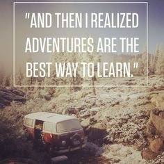 life is an adventure; life is about learning Cool Words, Wise Words, Quotes To Live By, Me Quotes, Vw Camping, To Infinity And Beyond, Thats The Way, Adventure Is Out There, Oh The Places You'll Go