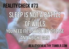 I am learning this.  That's why I lose another pound every weekend...I sleep enough.