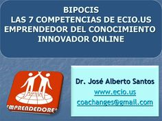 Bipocis. Las 7 competencias emprendedoras by Dr.Jose A Santos. +4500 contactos via slideshare