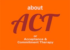 ACT - Acceptance and Commiment Therapy, is a mindfulness and values-based type of third wave cognitive behavior therapy (CBT)