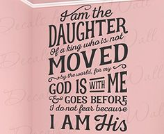 I Am The Daughter Of A King Who Is Not Moved By The World For God Is