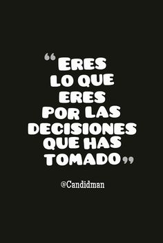 20160815 Eres lo que eres por las decisiones que has tomado - @Candidman… Life Quotes For Girls, Life Quotes To Live By, Girl Quotes, Happy Quotes, Positive Quotes, Love Quotes, Inspirational Quotes, More Than Words, The Words