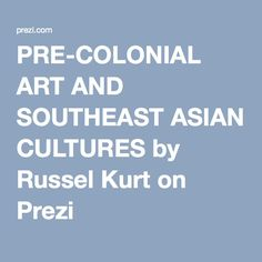 PRE-COLONIAL ART AND SOUTHEAST ASIAN CULTURES by Russel Kurt on ...