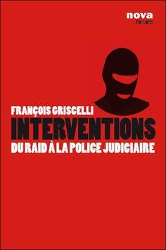 *Interventions, du Raid à la police judiciaire, François Griscelli et Antoine Albertini. Cliquez sur l'image pour écouter l'émission. #police
