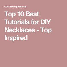 Top 10 Best Tutorials for DIY Necklaces - Top Inspired