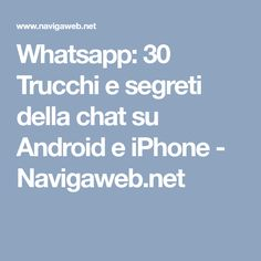 Whatsapp: 30 Trucchi e segreti della chat su Android e iPhone - Navigaweb.net
