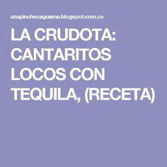 LA CRUDOTA: CANTARITOS LOCOS CON TEQUILA, (RECETA)