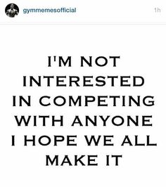 I'm not interested in competing with anyone. I hope we all make it.