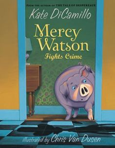 Mercy Watson Fights Crime by Kate DiCamillo, the first of six in the Mercy Watson series (Book Buddies, Ages 6-8)