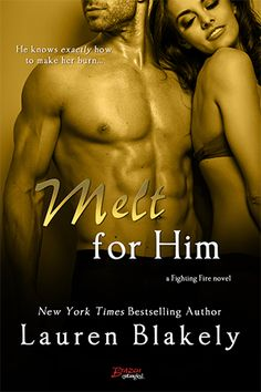 Release Day Blitz: Melt for Him (Fighting Fire by Lauren Blakely ~ Excerpt + Giveaway Top 5 Songs, Fire Book, World Of Books, Romance Books, Bestselling Author, Burns, Books To Read, Ebooks, Novels