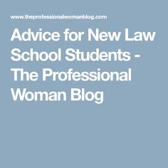 Advice for New Law School Students - The Professional Woman Blog