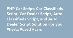 PHP Car Script, Car Classifieds Script, Car Dealer Script, Auto Classifieds Script, and Auto Dealer Script Solution For you #hertz #used #cars http://auto.nef2.com/php-car-script-car-classifieds-script-car-dealer-script-auto-classifieds-script-and-auto-dealer-script-solution-for-you-hertz-used-cars/  #car classifieds # Why you should choose EasyCarScript? Our car classifieds script is completely designed to build rich features car classifieds websites with ease. 100% Fully Responsive to…