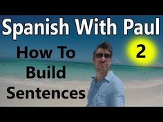 How To Build Sentences In Spanish (Episode 2) - Learn Spanish With Paul - YouTube