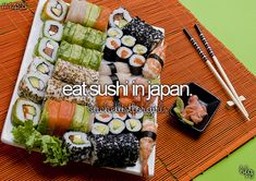 Eat sushi in Japan. (Check)
