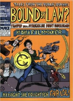 Bound by law? : tales from the public domain / Keith Aoki, James Boyle, Jennifer Jenkins ; foreword by Davis Guggenheim ; introduction by Cory Doctorow