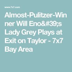 Almost-Pulitzer-Winner Will Eno's Lady Grey Plays at Exit on Taylor - 7x7 Bay Area