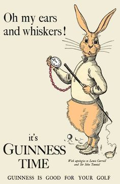 "Oh my ears and whiskers! Haha ""apologies to Lewis Carroll and Sir John Tenniel"" Beer Poster, Poster Ads, Poster Prints, Advertising Poster, Vintage Labels, Vintage Ads, Vintage Posters, Vintage Golf, Guinness Advert"