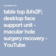 table top / desktop face support unit - macular hole surgery recovery - YouTube