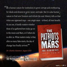 """""""When one oppressed man is freed, all men benefit."""" ~ Dr. Charles Hammer, August 7, 2051 (from 'The Patriots of Mars', see link to full passage)"""