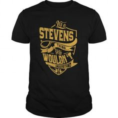 I Love It's a stevens thing. You wouldn't understand . T shirts