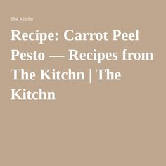 Recipe: Carrot Peel Pesto — Recipes from The Kitchn | The Kitchn