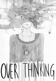 overthinking. I am good at that