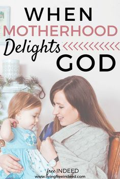 As long as our hearts are inwardly bowed toward Him, God is delighted in our motherhood moments.   Godly Motherhood   Christian Motherhood   Why Motherhood Matters   Encouragement for Moms   God and Motherhood   Delight   Living for God