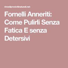 Fornelli Anneriti: Come Pulirli Senza Fatica E senza Detersivi