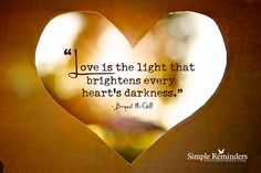 Love is the light love quotes light heart darkness brightness
