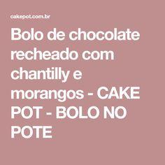Bolo de chocolate recheado com chantilly e morangos - CAKE POT - BOLO NO POTE
