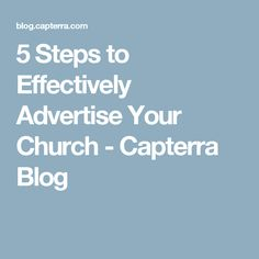 5 Steps to Effectively Advertise Your Church - Capterra Blog