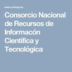 Consorcio Nacional de Recursos de Informacón Científica y Tecnológica