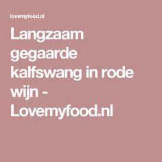Langzaam gegaarde kalfswang in rode wijn - Lovemyfood.nl